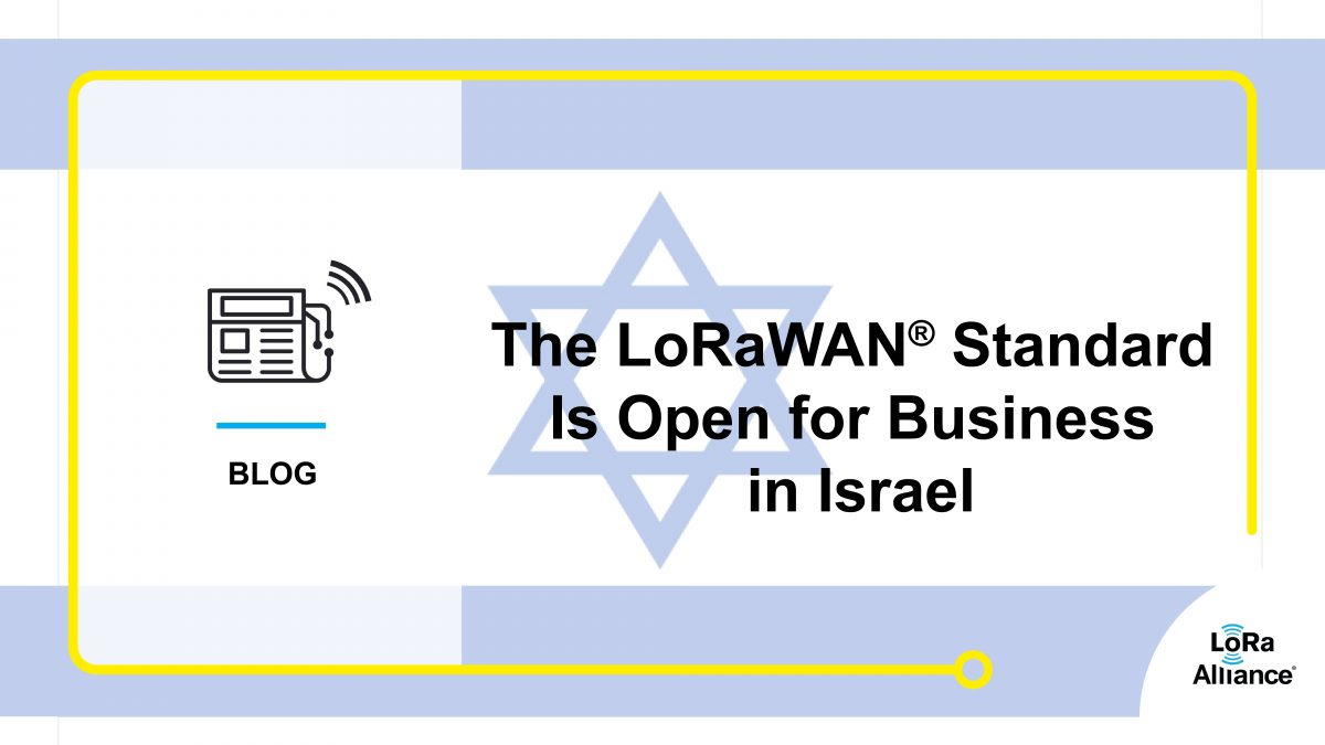 The LoRaWAN® Standard Is Open for Business in Israel